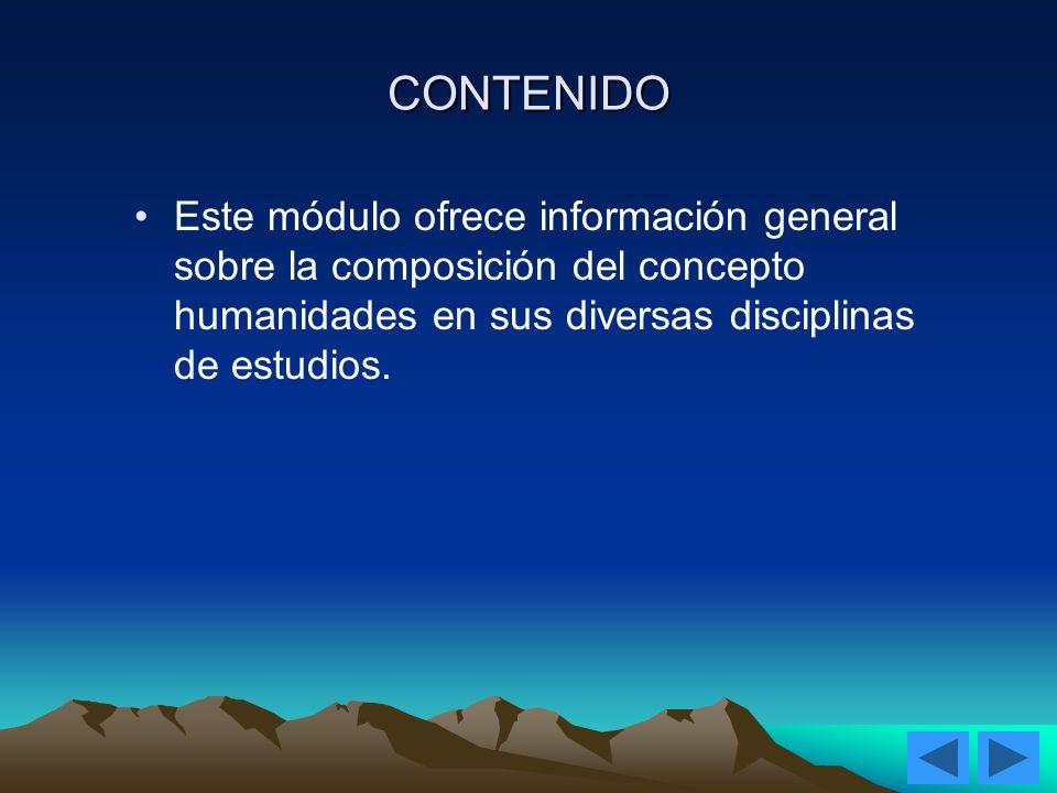 CONTENIDOEste módulo ofrece información general sobre la composición del concepto humanidades en sus diversas disciplinas de estudios.
