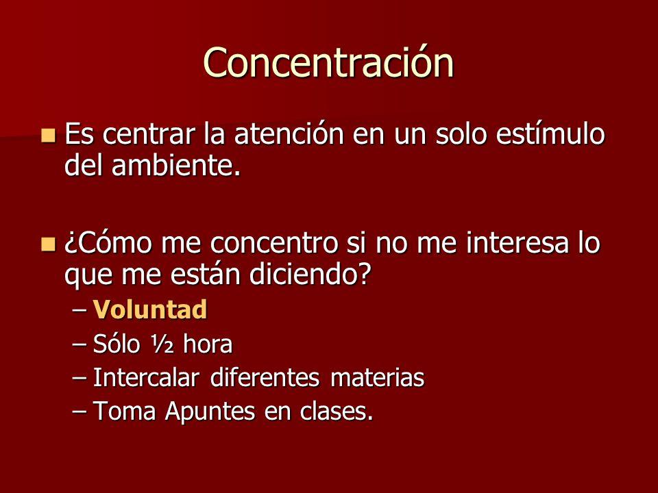 Concentración Es centrar la atención en un solo estímulo del ambiente.