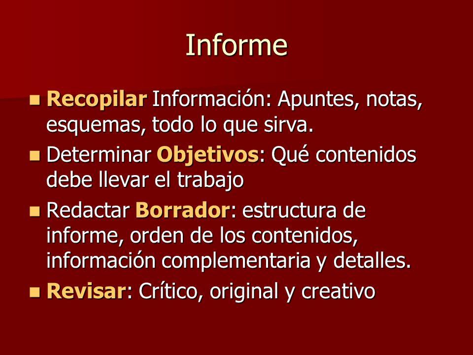 Informe Recopilar Información: Apuntes, notas, esquemas, todo lo que sirva. Determinar Objetivos: Qué contenidos debe llevar el trabajo.