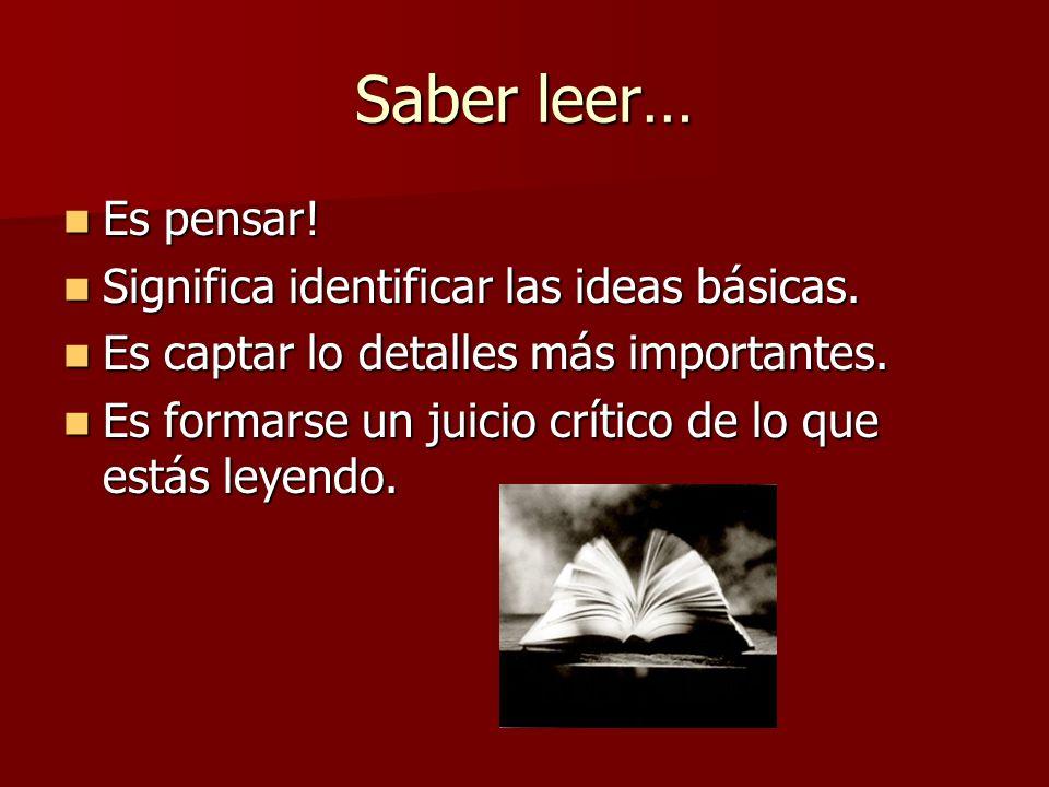 Saber leer… Es pensar! Significa identificar las ideas básicas.