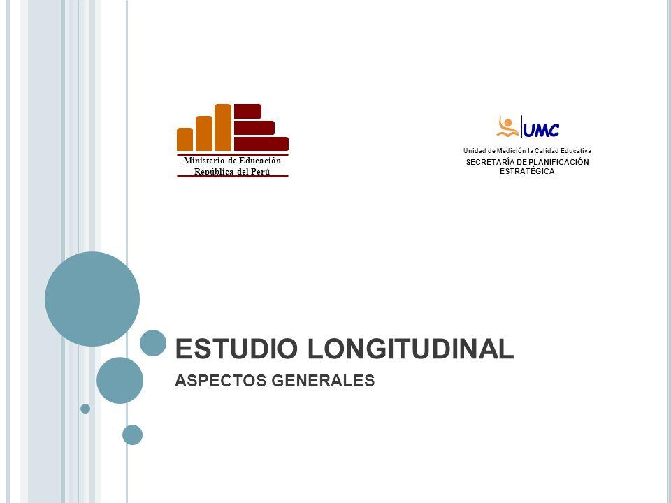 ESTUDIO LONGITUDINAL ASPECTOS GENERALES Ministerio de Educación