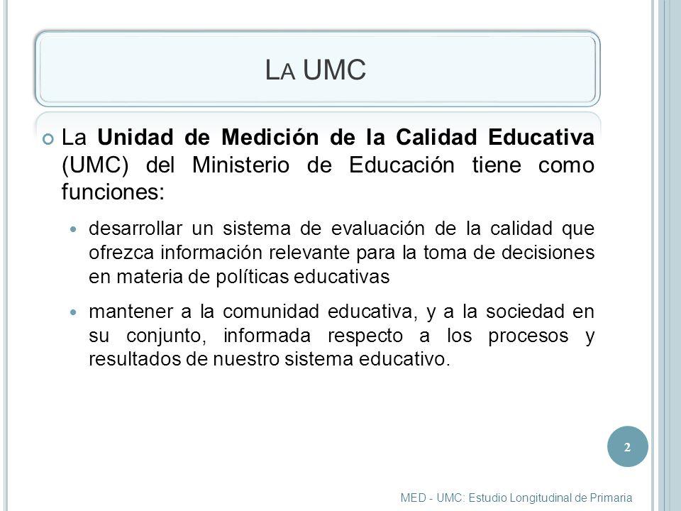 La UMC La Unidad de Medición de la Calidad Educativa (UMC) del Ministerio de Educación tiene como funciones: