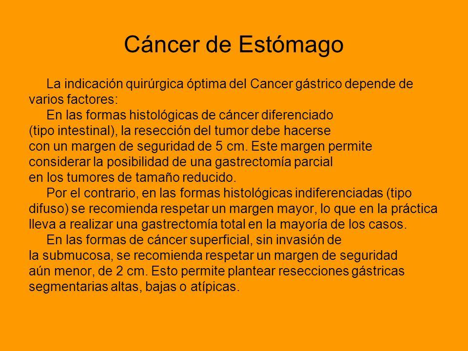 Cáncer de Estómago La indicación quirúrgica óptima del Cancer gástrico depende de. varios factores: