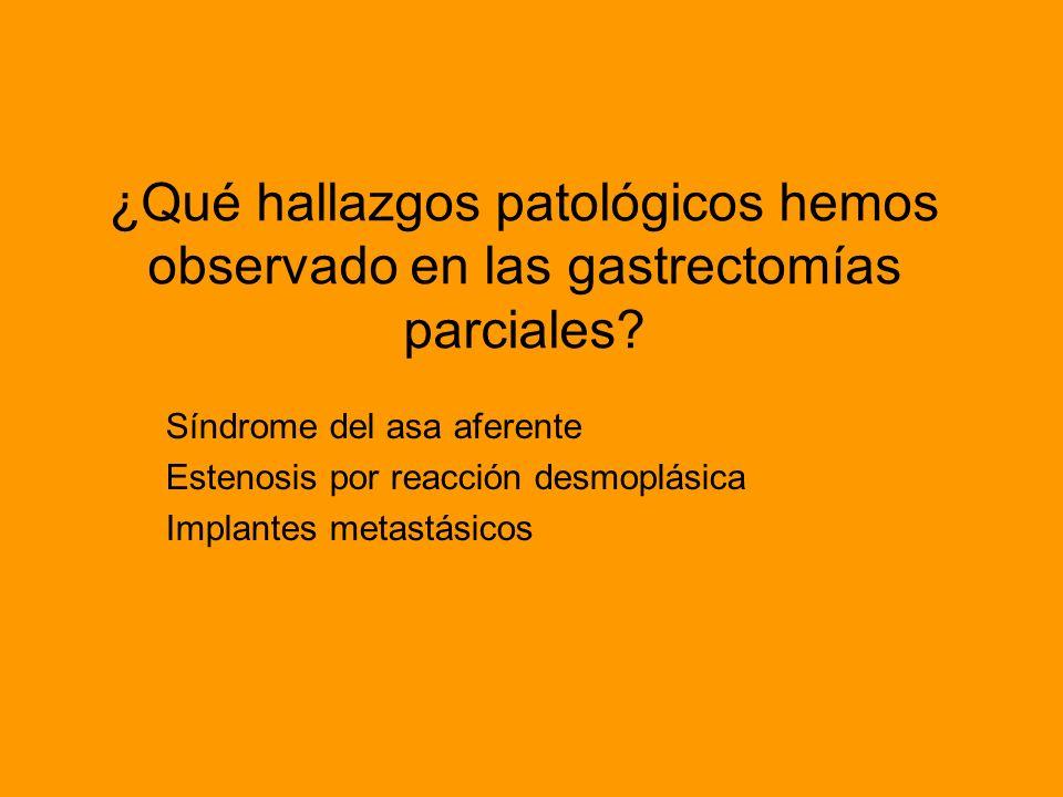 ¿Qué hallazgos patológicos hemos observado en las gastrectomías parciales