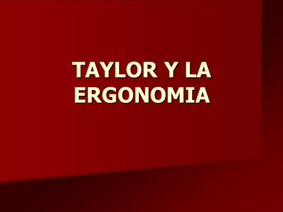 TAYLOR Y LA ERGONOMIA
