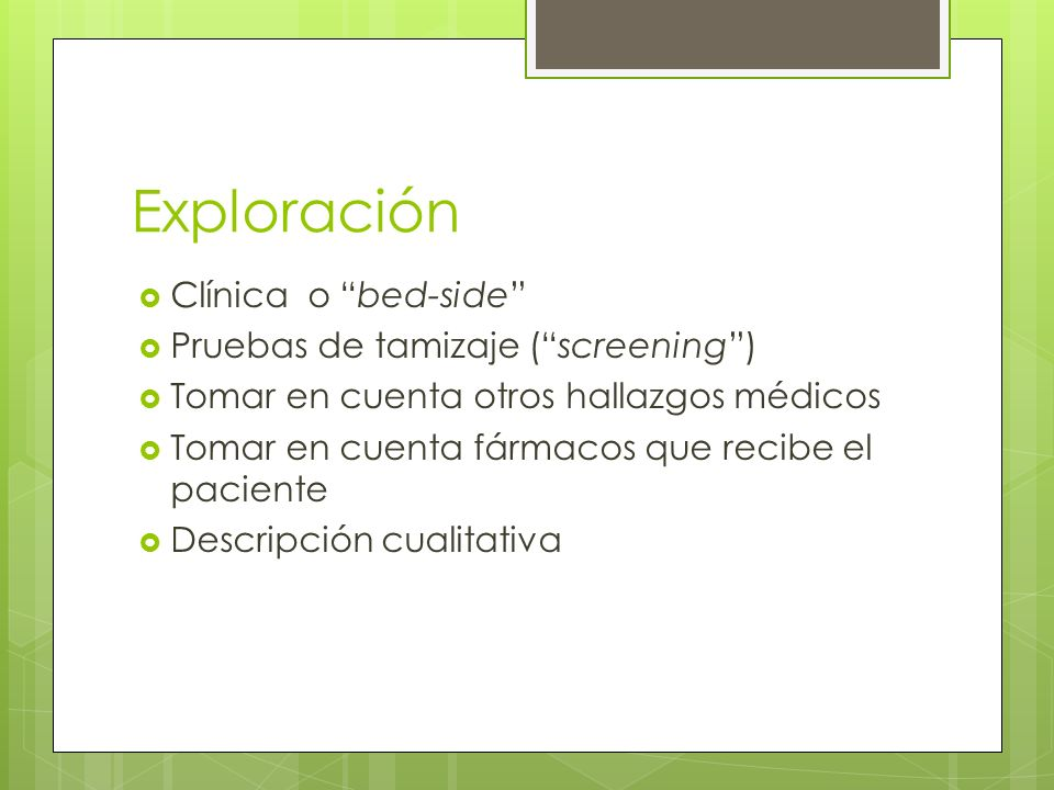 Exploración Clínica o bed-side Pruebas de tamizaje ( screening )