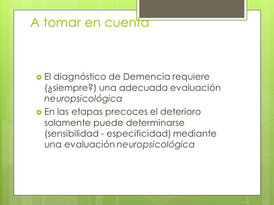 A tomar en cuenta El diagnóstico de Demencia requiere (¿siempre ) una adecuada evaluación neuropsicológica.