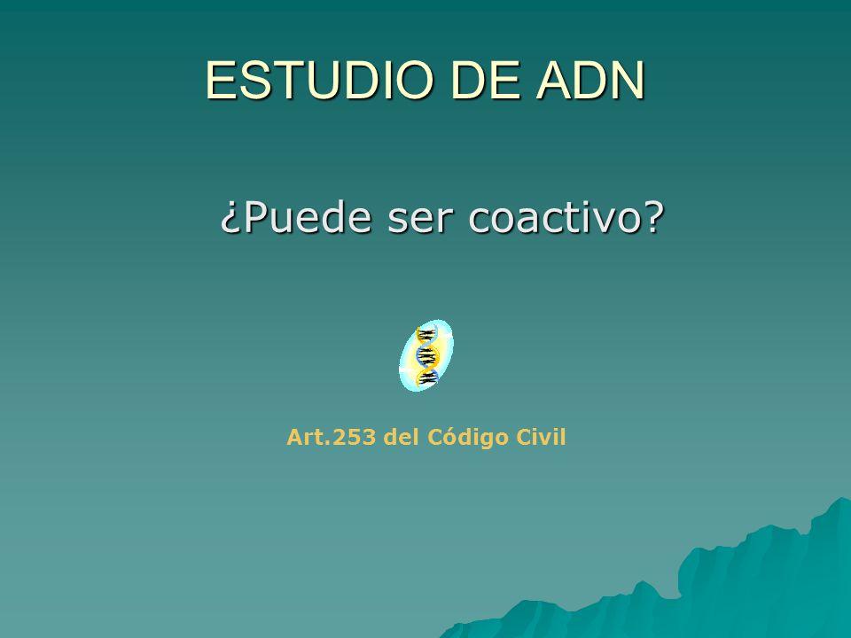 ESTUDIO DE ADN ¿Puede ser coactivo Art.253 del Código Civil