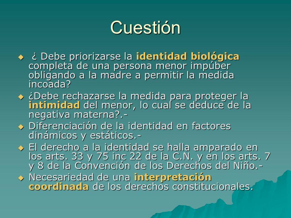 Cuestión ¿ Debe priorizarse la identidad biológica completa de una persona menor impúber obligando a la madre a permitir la medida incoada