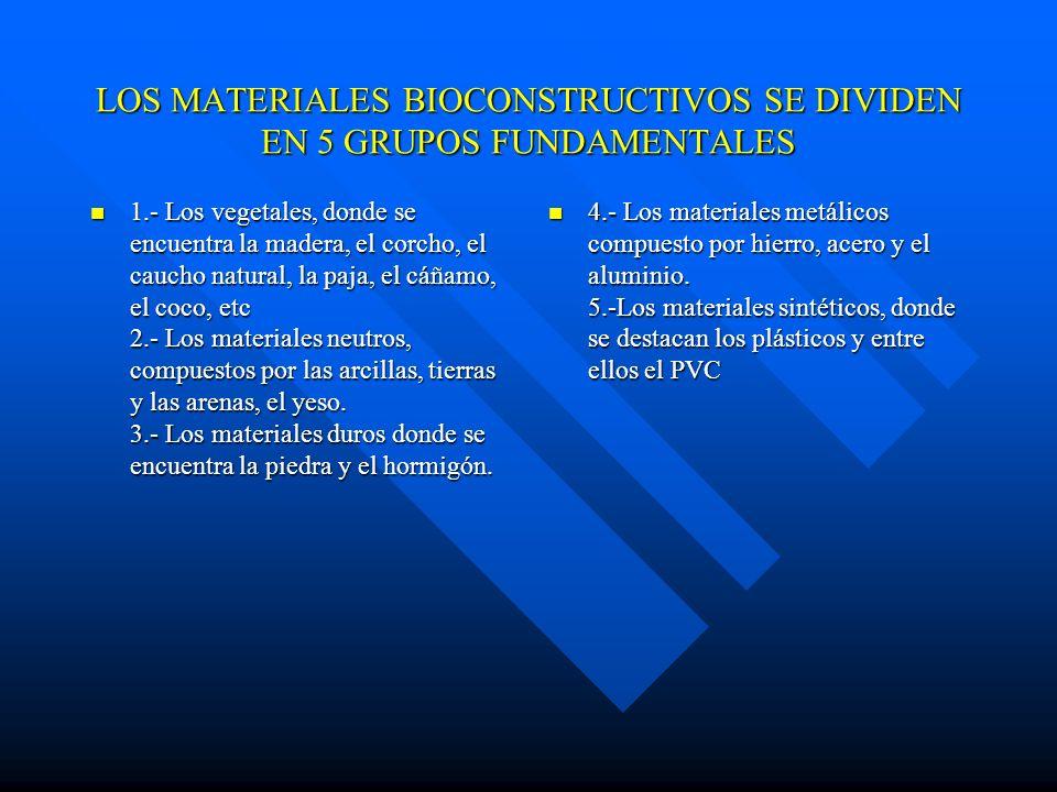 LOS MATERIALES BIOCONSTRUCTIVOS SE DIVIDEN EN 5 GRUPOS FUNDAMENTALES