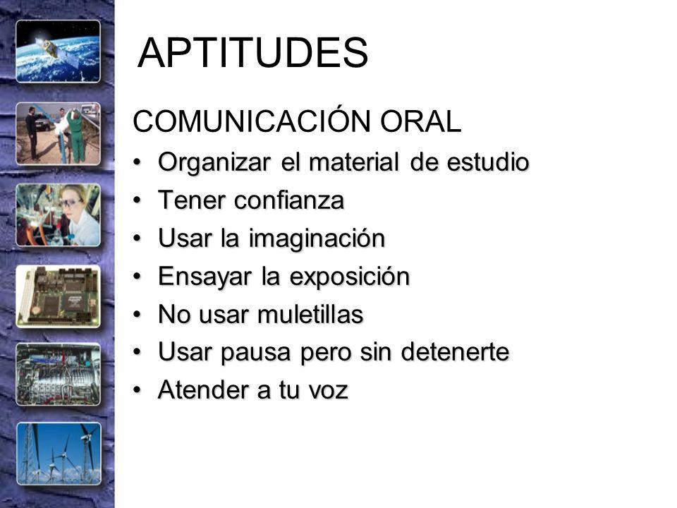 APTITUDES COMUNICACIÓN ORAL Organizar el material de estudio