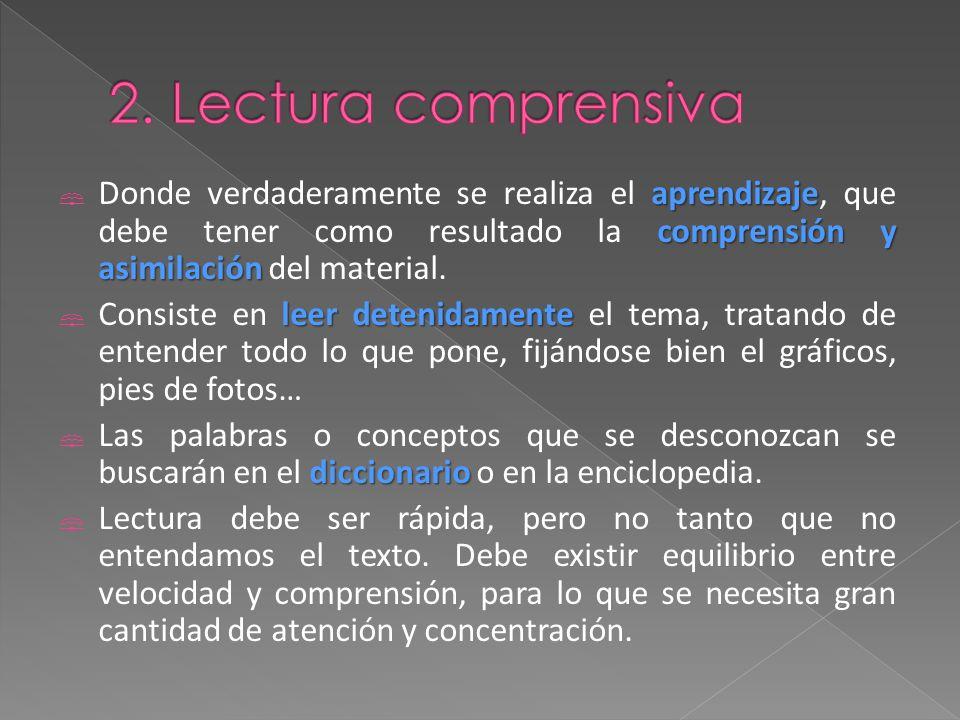 2. Lectura comprensiva Donde verdaderamente se realiza el aprendizaje, que debe tener como resultado la comprensión y asimilación del material.