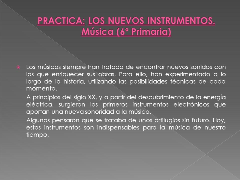 PRACTICA: LOS NUEVOS INSTRUMENTOS. Música (6º Primaria)