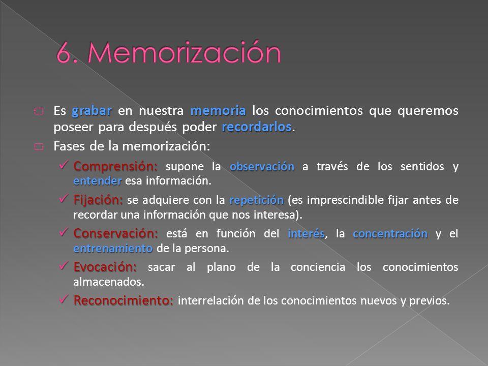 6. Memorización Es grabar en nuestra memoria los conocimientos que queremos poseer para después poder recordarlos.