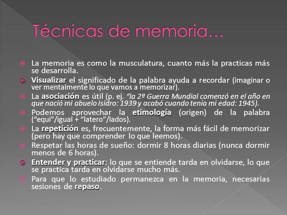 Técnicas de memoria… La memoria es como la musculatura, cuanto más la practicas más se desarrolla.