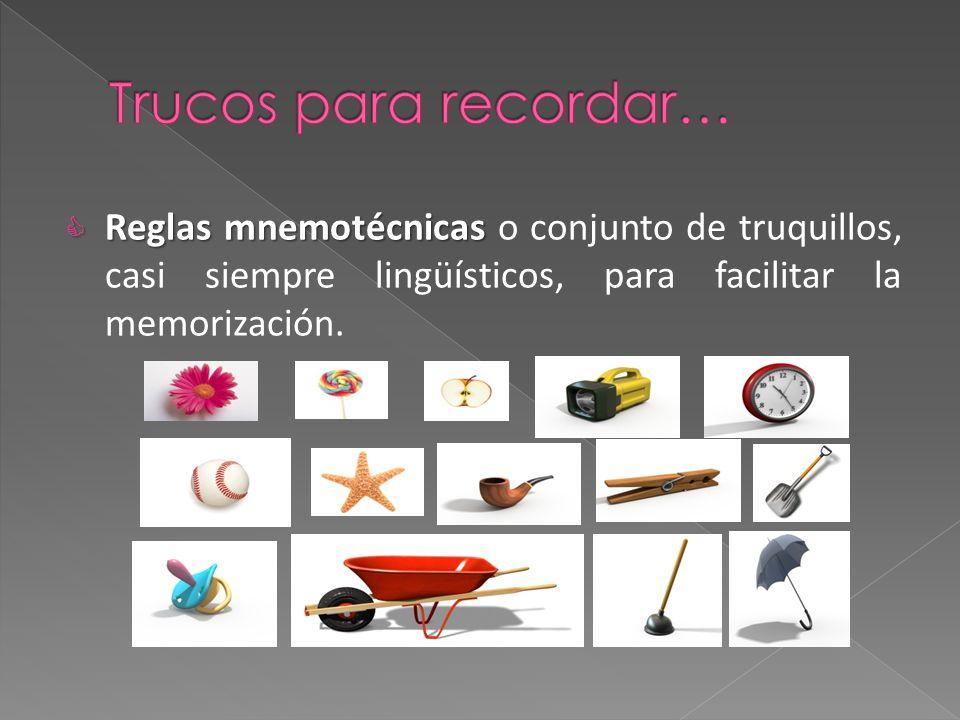 Trucos para recordar… Reglas mnemotécnicas o conjunto de truquillos, casi siempre lingüísticos, para facilitar la memorización.