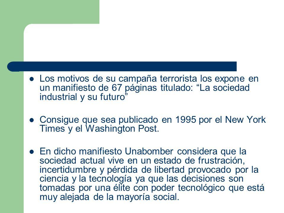 Los motivos de su campaña terrorista los expone en un manifiesto de 67 páginas titulado: La sociedad industrial y su futuro