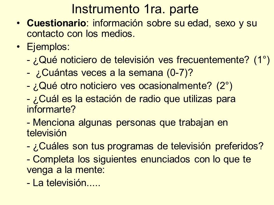 Instrumento 1ra. parte Cuestionario: información sobre su edad, sexo y su contacto con los medios. Ejemplos:
