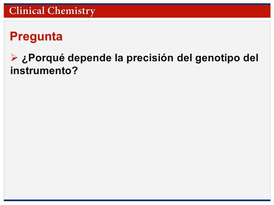 Pregunta ¿Porqué depende la precisión del genotipo del instrumento