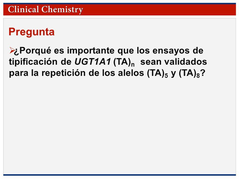 Pregunta ¿Porqué es importante que los ensayos de tipificación de UGT1A1 (TA)n sean validados para la repetición de los alelos (TA)5 y (TA)8
