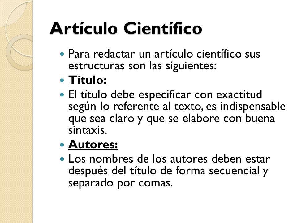 Artículo Científico Para redactar un artículo científico sus estructuras son las siguientes: Título: