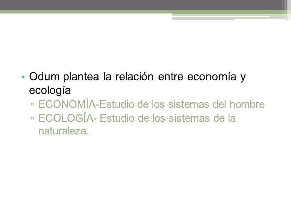 Odum plantea la relación entre economía y ecología