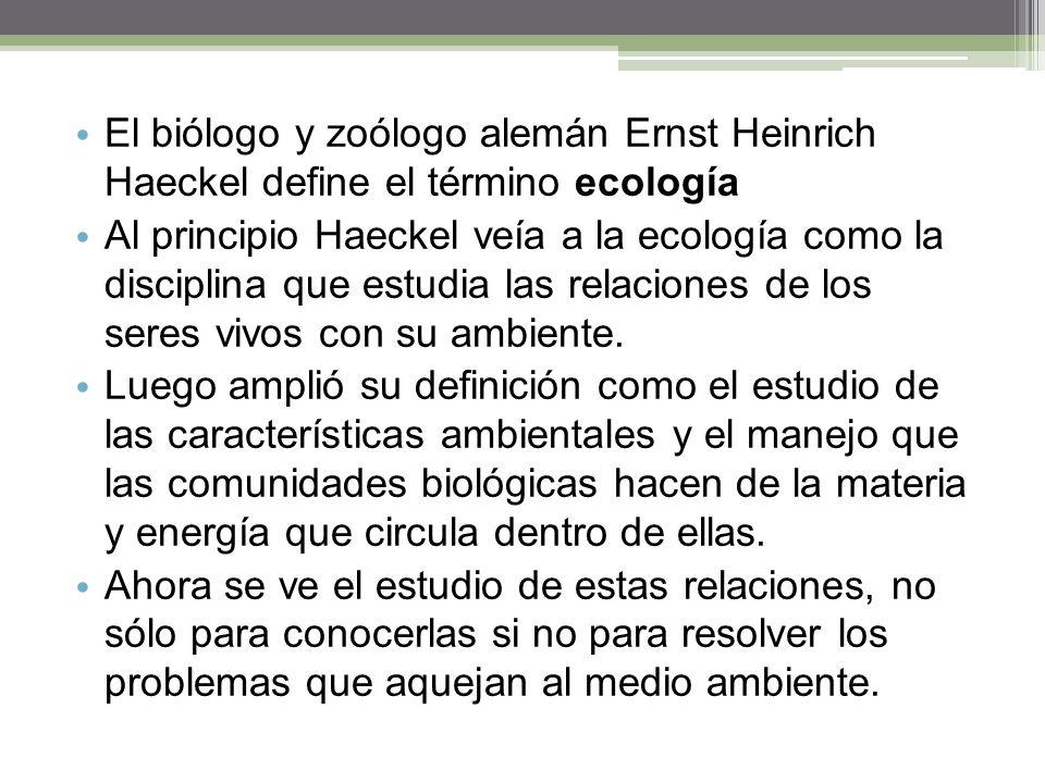 El biólogo y zoólogo alemán Ernst Heinrich Haeckel define el término ecología