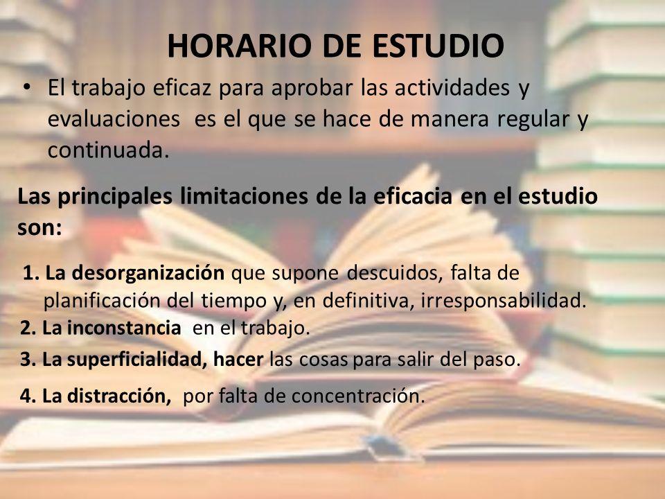 HORARIO DE ESTUDIO El trabajo eficaz para aprobar las actividades y evaluaciones es el que se hace de manera regular y continuada.