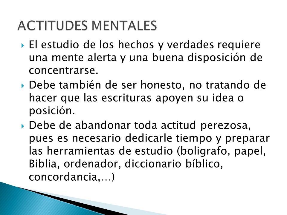 ACTITUDES MENTALES El estudio de los hechos y verdades requiere una mente alerta y una buena disposición de concentrarse.