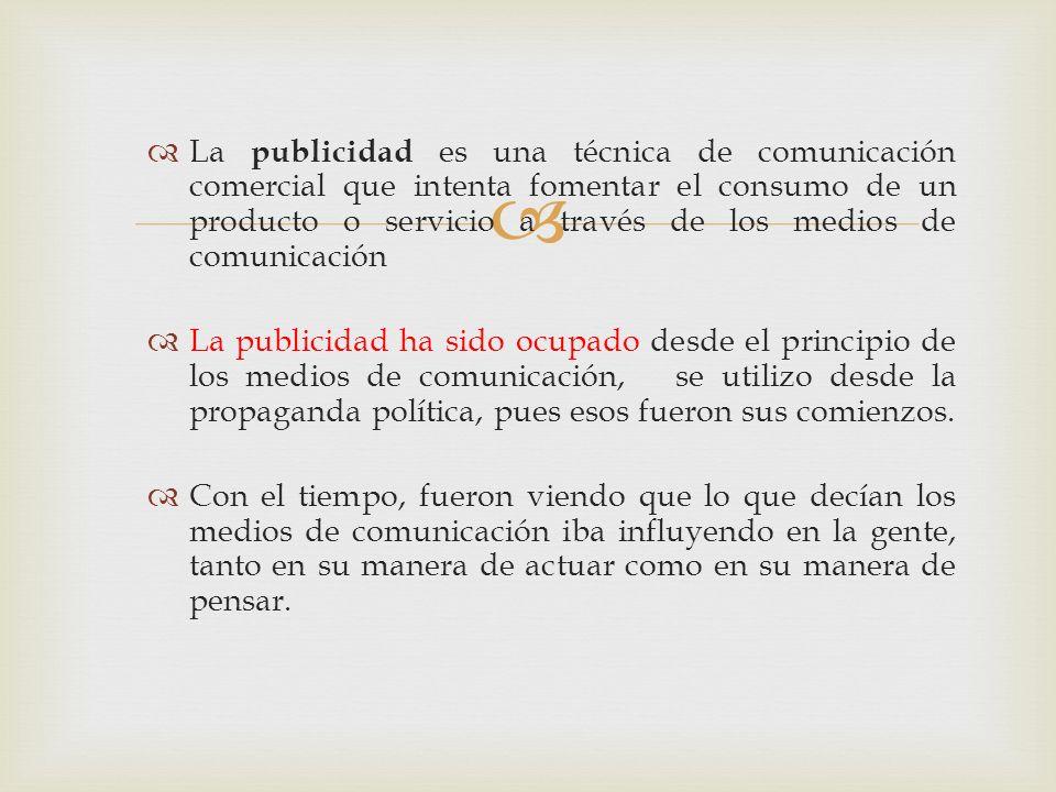 La publicidad es una técnica de comunicación comercial que intenta fomentar el consumo de un producto o servicio a través de los medios de comunicación