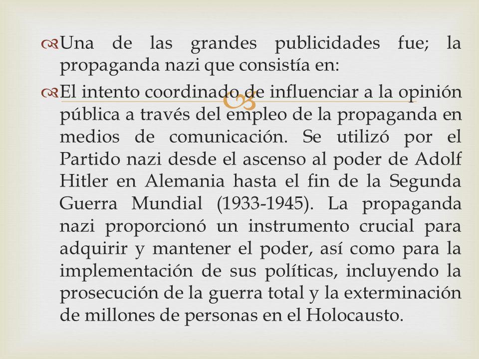 Una de las grandes publicidades fue; la propaganda nazi que consistía en: