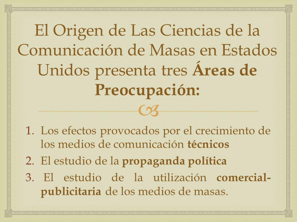 El Origen de Las Ciencias de la Comunicación de Masas en Estados Unidos presenta tres Áreas de Preocupación: