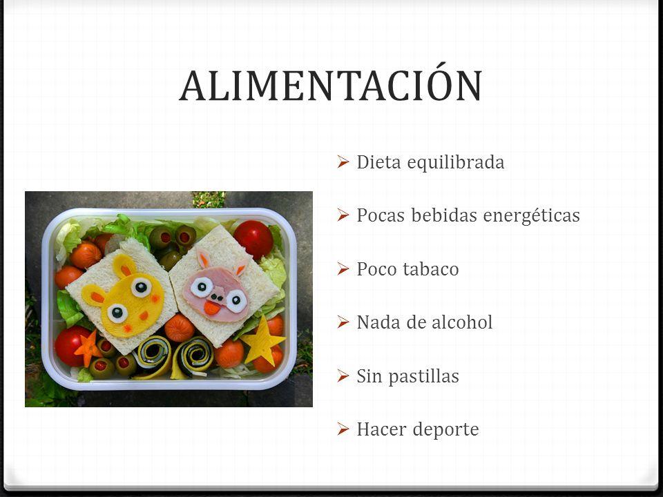 ALIMENTACIÓN Dieta equilibrada Pocas bebidas energéticas Poco tabaco