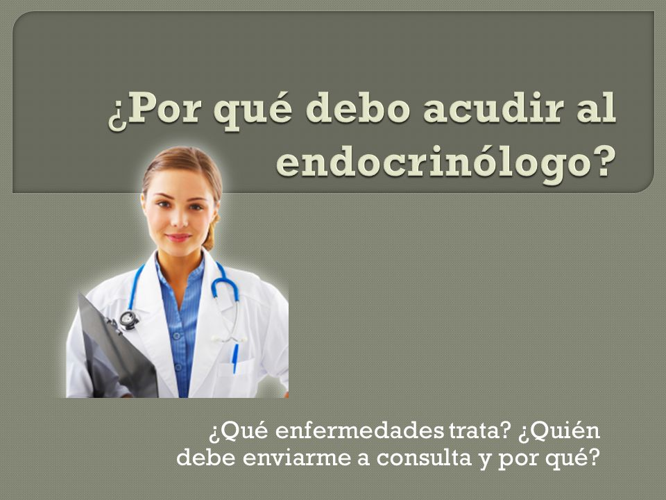 ¿Por qué debo acudir al endocrinólogo