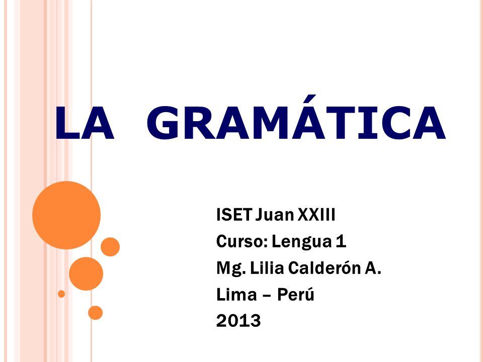 ISET Juan XXIII Curso: Lengua 1 Mg. Lilia Calderón A. Lima – Perú 2013