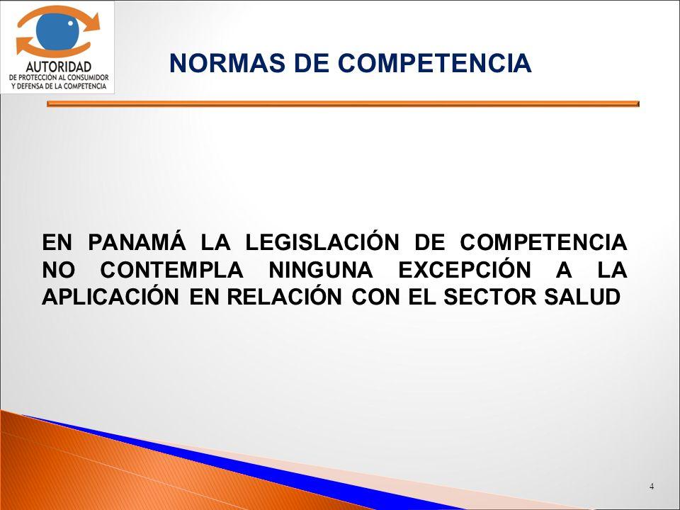 normas de Competencia En Panamá la legislación de competencia no contempla ninguna excepción a la aplicación en relación con el sector salud.