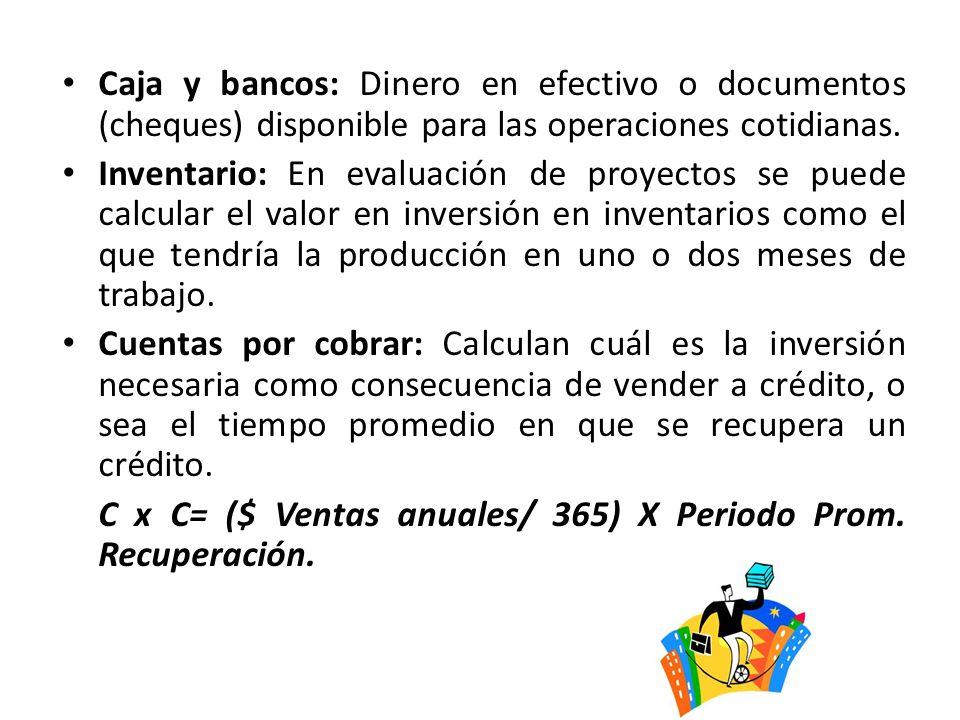 Caja y bancos: Dinero en efectivo o documentos (cheques) disponible para las operaciones cotidianas.