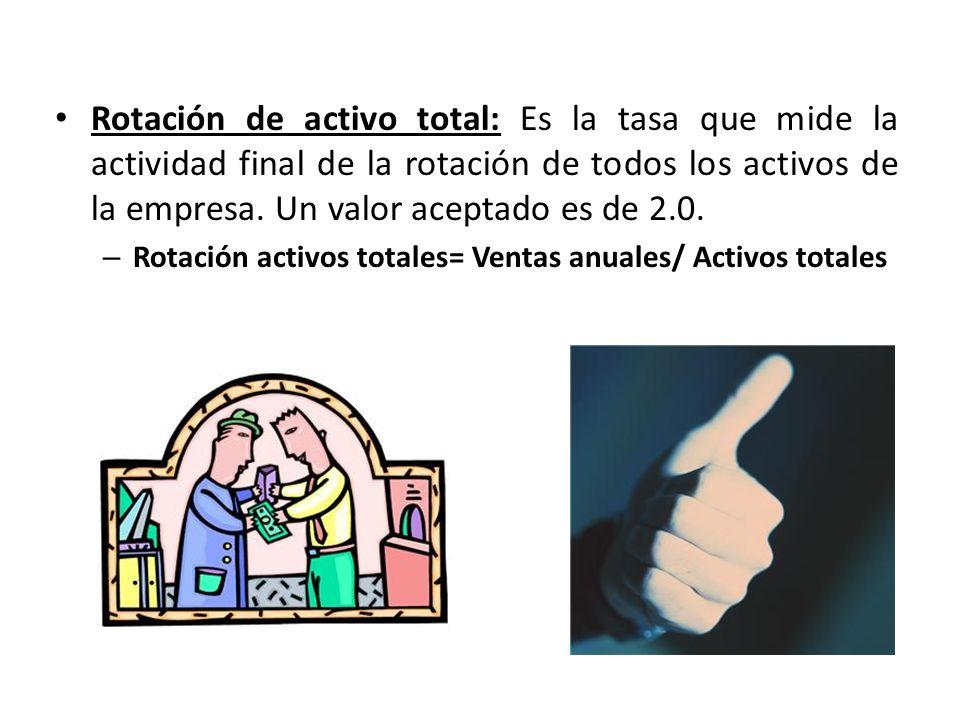 Rotación de activo total: Es la tasa que mide la actividad final de la rotación de todos los activos de la empresa. Un valor aceptado es de 2.0.