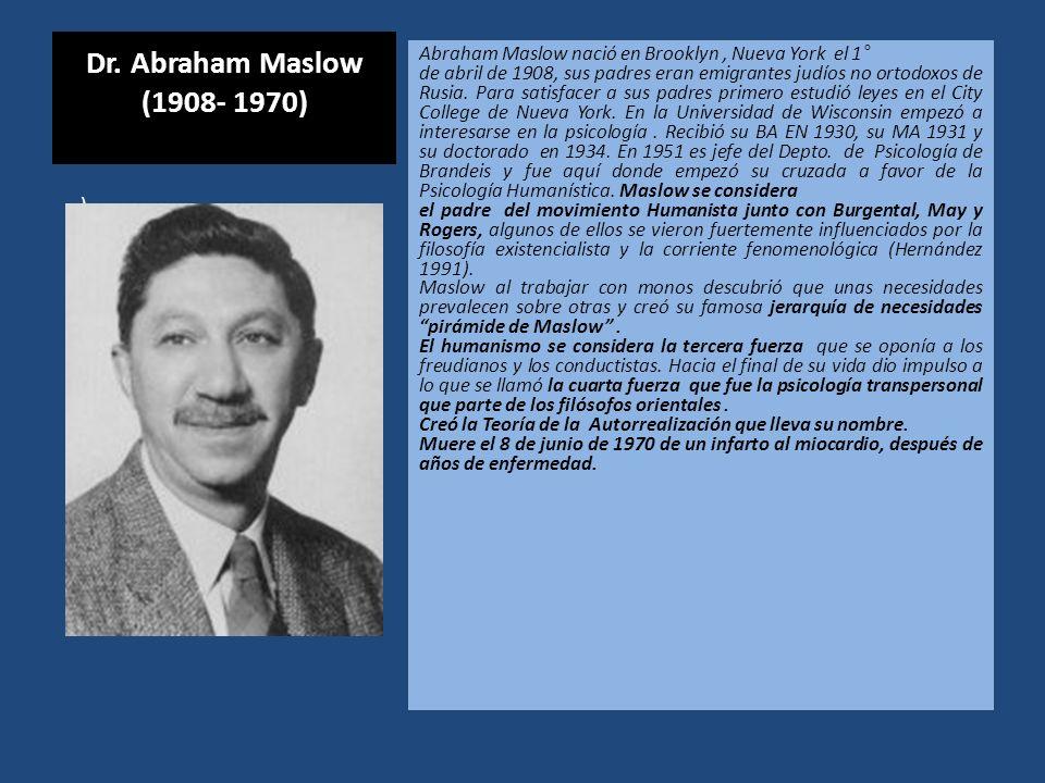Dr. Abraham Maslow (1908- 1970) Abraham Maslow nació en Brooklyn , Nueva York el 1°