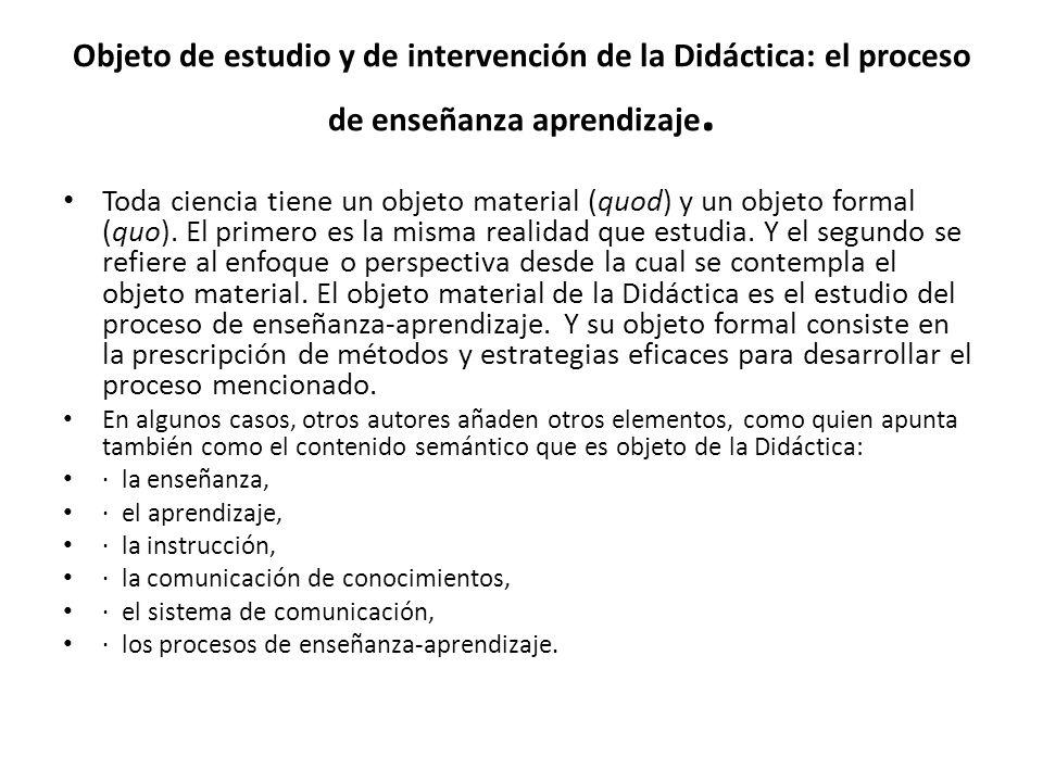 Objeto de estudio y de intervención de la Didáctica: el proceso de enseñanza aprendizaje.