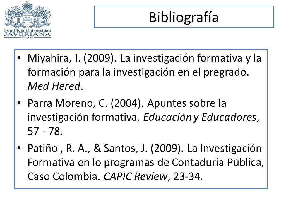 Bibliografía Miyahira, I. (2009). La investigación formativa y la formación para la investigación en el pregrado. Med Hered.
