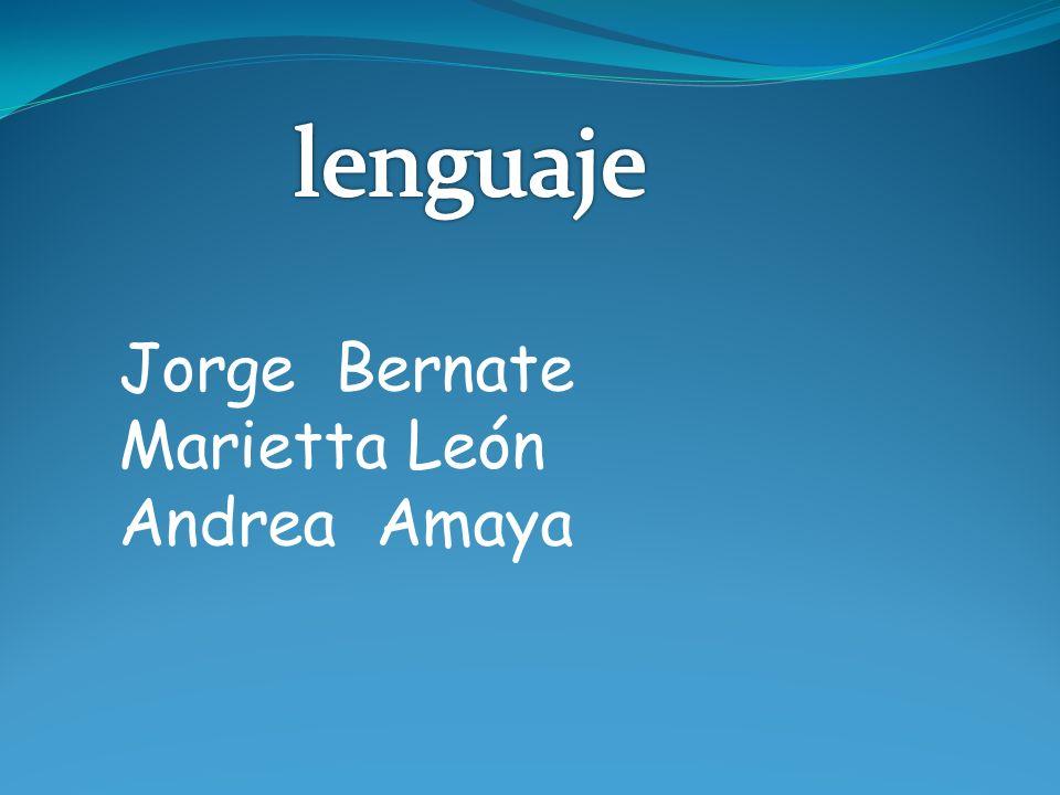 lenguaje Jorge Bernate Marietta León Andrea Amaya