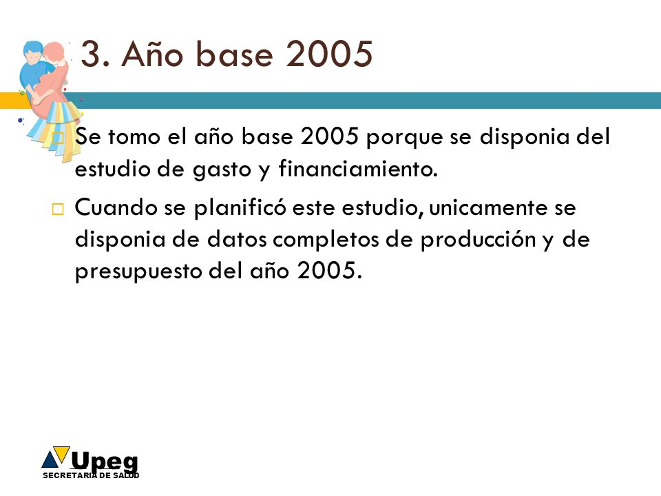 3. Año base 2005 Se tomo el año base 2005 porque se disponia del estudio de gasto y financiamiento.