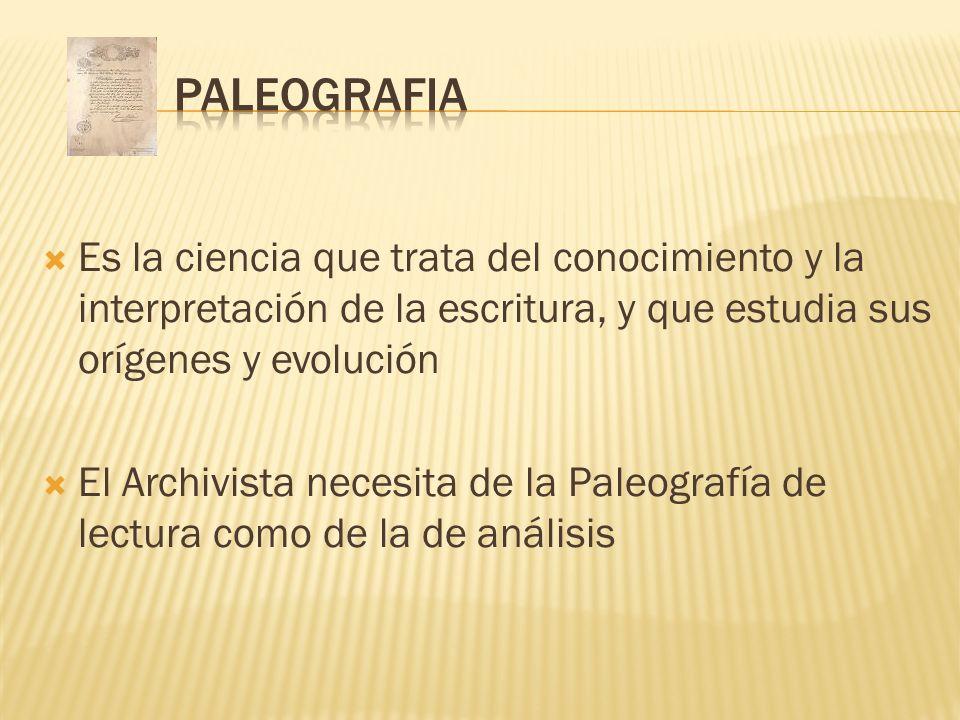 PALEOGRAFIAEs la ciencia que trata del conocimiento y la interpretación de la escritura, y que estudia sus orígenes y evolución.