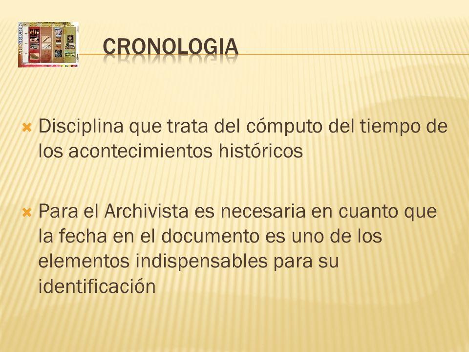 CRONOLOGIA Disciplina que trata del cómputo del tiempo de los acontecimientos históricos.