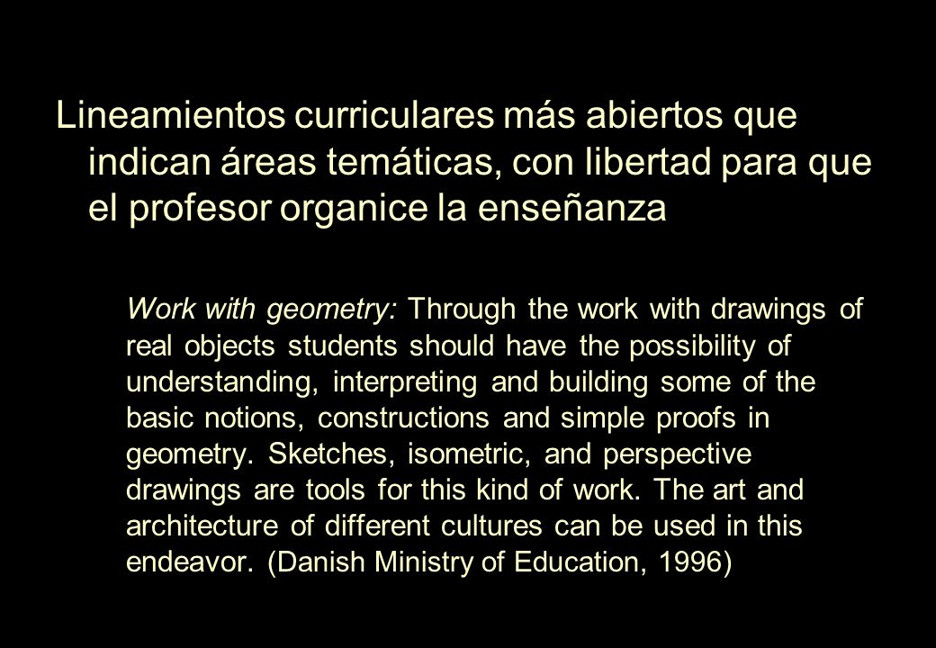 Lineamientos curriculares más abiertos que indican áreas temáticas, con libertad para que el profesor organice la enseñanza