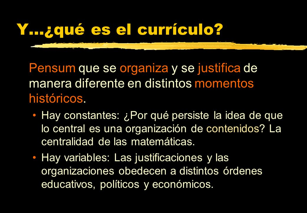 Y…¿qué es el currículo Pensum que se organiza y se justifica de manera diferente en distintos momentos históricos.