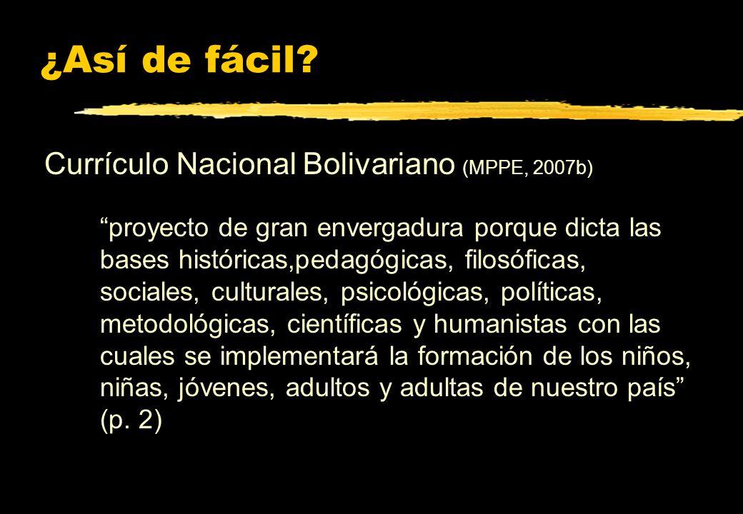 ¿Así de fácil Currículo Nacional Bolivariano (MPPE, 2007b)