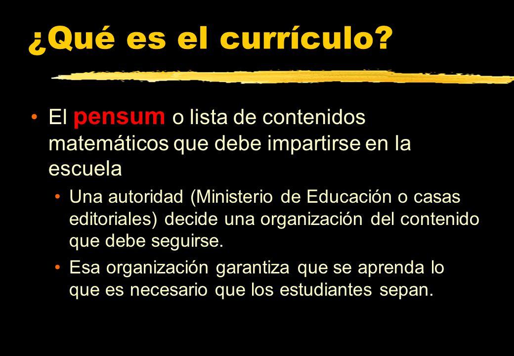 ¿Qué es el currículo El pensum o lista de contenidos matemáticos que debe impartirse en la escuela.