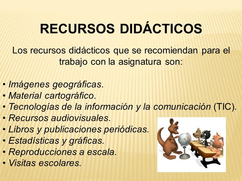 RECURSOS DIDÁCTICOS Los recursos didácticos que se recomiendan para el trabajo con la asignatura son: